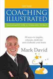The Coaching Illustrated: Management For A Changing World by Mark David