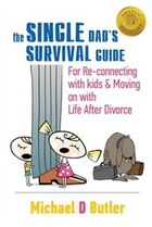 Single Dad's Survival Guide: For Re-Connecting with Your Kids & Moving on with Life After Divorce…