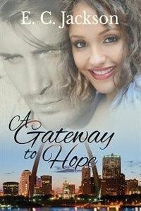 A Gateway to Hope by E. C. Jackson