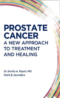 Prostate Cancer: A New Approach To Treatment And Healing