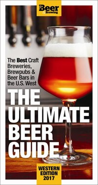 The Ultimate Beer Guide: Western Edition 2017: The Best Craft Brewers, Brew Pubs & Beer Bars In The…