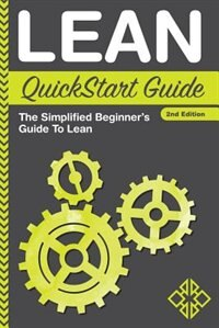 Lean QuickStart Guide: The Simplified Beginner's Guide To Lean by Benjamin Sweeney