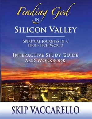 Finding God in Silicon Valley Interactive Study Guide and Workbook by Vincent G. Skip Vaccarello