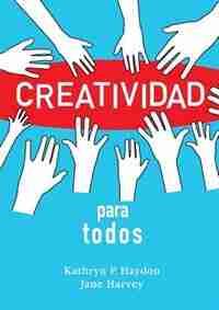 Creatividad para todos by Kathryn P. Haydon