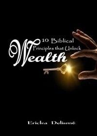 10 Biblical Principles that Unlock Wealth by Ericka Delisme