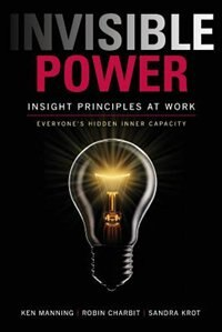 Invisible Power: Insight Principles at Work: Everyone's Hidden Capacity by Ken Manning
