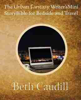 The Urban Fantasy Writer's Mini Story Bible for Bedside and Travel by Beth Caudill