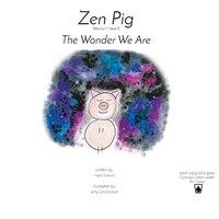Zen Pig: The Wonder We Are: Volume 1 / Issue 2