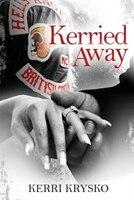 Kerried Away: Memoirs of a Hells Angels Ex-Wife