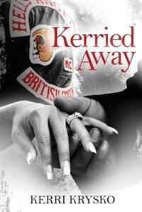 Kerried Away: Memoirs of a Hells Angels Ex-Wife by Kerri L Krysko