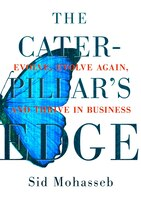 Book The Caterpillar's Edge: Evolve, Evolve Again, and Thrive in Business by Sid Mohasseb