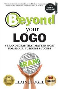 Book Beyond Your Logo: 7 Brand Ideas That Matter Most For Small Business Success by Elaine Fogel