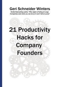 21 Productivity Hacks for Company Founders by Geri Schneider Winters