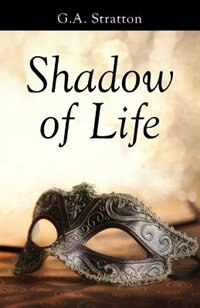 Shadow of Life by G.A. Stratton