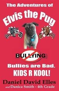 The Adventures of Elvis the Pug: Bullies are Bad. KIDS R KOOL!