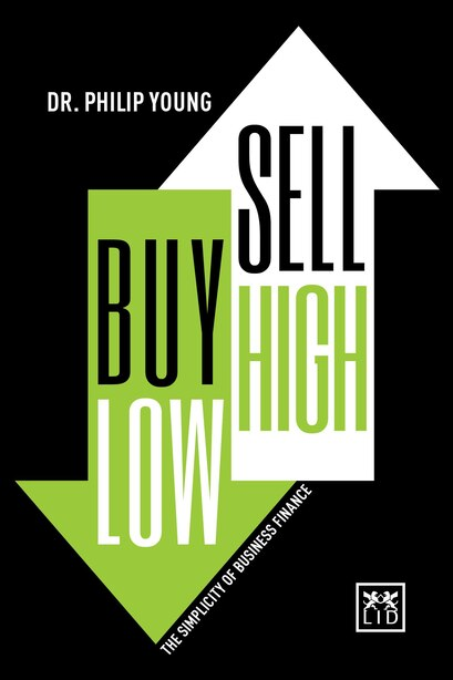 Buy Low, Sell High & Here's Why: The Simplicity Of Business Finance by Philip Young