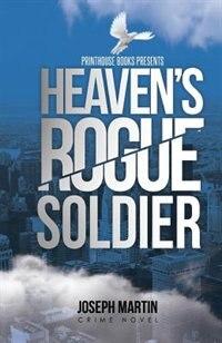 Heaven's Rogue Soldier by Joseph Martin