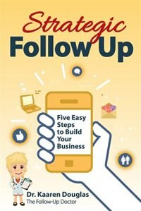 Strategic Follow Up: Five Easy Steps to Build Your Business by Kaaren Christine Douglas
