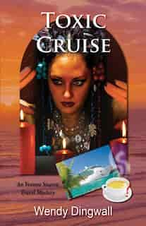 Toxic Cruise: An Yvonne Suarez Travel Mystery by Wendy Dingwall