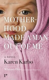 Motherhood Made A Man Out Of Me: A Novel by Karen Karbo