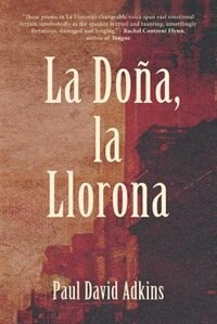 La Dona, La Llorona by Paul David Adkins