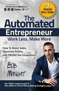 The Automated Entrepreneur: How To Boost Sales, Maximize Profits, and CRUSH the Competition by Bob Mangat