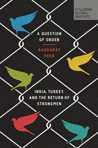 A Question Of Order: India, Turkey, And The Return Of Strongmen
