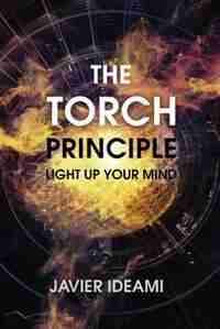 The Torch Principle: Light Up Your Mind by Javier Ideami