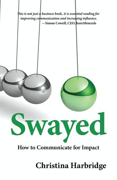 Swayed: How To Communicate For Impact by Christina Harbridge