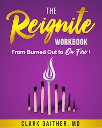 The Reignite Workbook: From Burned Out to On Fire!