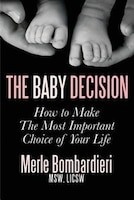 The  Baby Decision: How to Make the Most Important Decision of Your Life