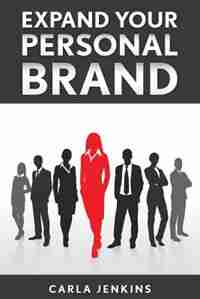 Expand Your Personal Brand by Carla Jenkins