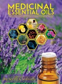 Medicinal Essential Oils: The Science and Practice of Evidence-Based Essential Oil Therapy