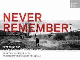 Never Remember: Searching For Stalin's Gulags In Putin's Russia de Masha Gessen