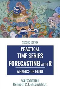 Practical Time Series Forecasting with R: A Hands-On Guide [2nd Edition]