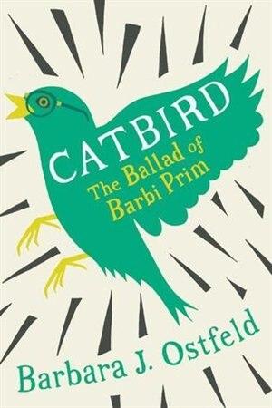 Catbird: The Ballad of Barbi Prim by Barbara J. Ostfeld