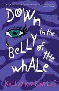 Down in the Belly of the Whale by Kelley Kay Bowles