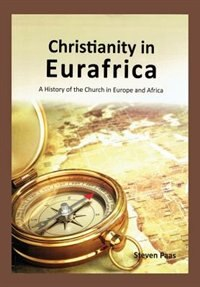 CHRISTIANITY IN EURAFRICA: A History of the Church in Europe and Africa
