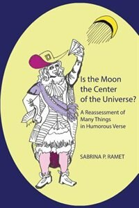 IS THE MOON THE CENTER OF THE UNIVERSE?: A Reassessment of Many Things in Humorous Verse