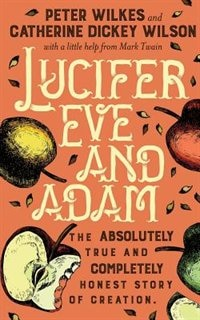 Lucifer Eve and Adam: The ABSOLUTELY true and COMPLETELY honest story of creation