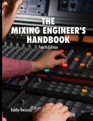 The Mixing Engineer's Handbook 4th Edition by Bobby Owsinski
