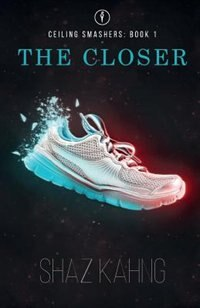 The Closer: Ceiling Smashers: Book 1 by Shaz Kahng