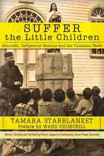 Suffer the Little Children: Genocide, Indigenous Nations and the Canadian State by Tamara Starblanket