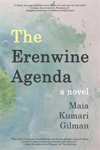 The Erenwine Agenda: a novel by Maia  Kumari Gilman