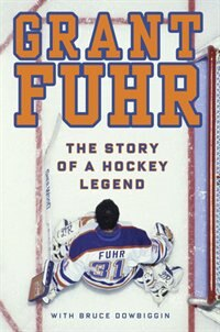 Grant Fuhr: The Story Of A Hockey Legend Autographed Ed