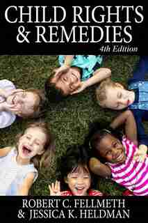 Child Rights & Remedies: How the US Legal System Affects Children by Robert C. Fellmeth