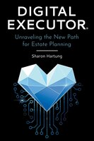 Digital Executor(r): Unraveling The New Path For Estate Planning