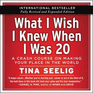 What I Wish I Knew When I Was 20 - 10th Anniversary Edition: A Crash Course On Making Your Place In The World by Tina Seelig