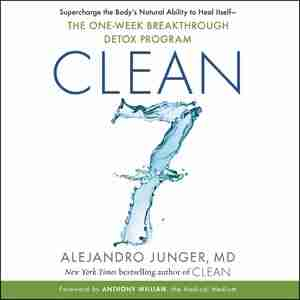 Clean Seven: Supercharge The Body's Natural Ability To Heal Itself-the One-week Breakthrough Detox Program by Alejandro Junger