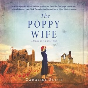 The Poppy Wife: A Novel Of The Great War by Caroline Scott